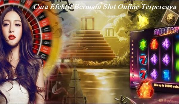 Cara Efektif Bermain Slot Online Terpercaya