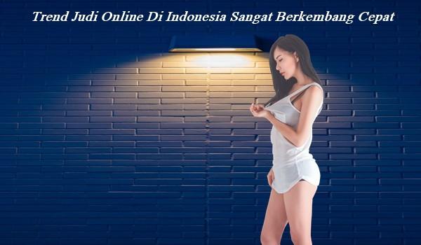 Trend Judi Online Di Indonesia Sangat Berkembang Cepat