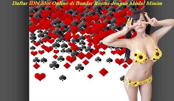 Daftar IDN Slot Online di Bandar Resmi dengan Modal Minim